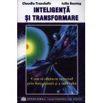 Inteligenta si transformare. Cum sa obtinem succesul prin forta mintii si a sufletului