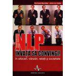 NLP Învaţă să convingi! în afaceri, vânzări, relaţii, şi societate
