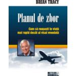 Planul de zbor Cum sa reusesti in viata mai rapid decat ai visat vreodata