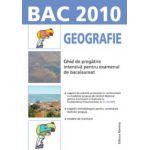 Bac 2010 - Geografie. Ghid de pregatire intensiva pentru examenul de bacalaureat.