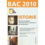 Bac 2010 - Istorie. Ghid de pregatire intensiva pentru examenul de bacalaureat.