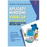 Aplicatii Windows in Visual C# 2008 Express Edition. Aplicatii cu baze de date SQL Server 2008