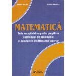 Matematica. Teste recapitulative pentru pregatirea examenului de bacalaureat si admiterea in invatamantul superior