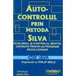 Autocontrolul prin Metoda Silva. Un Program revoluţionar pentru obţinerea echilibrului şi controlului mental