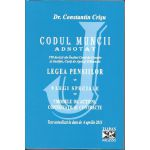 Codul muncii adnotat - 198 decizii ale Inaltei Curti de Casatie si Justitie, Curti de Apel si Tribunale.Legea pensiilor. 9 legi speciale. 7 modele de actiuni, contestatii si contracte