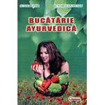 Bucatarie ayurvedica - un ghid complet pentru redobandirea si mentinerea sanatatii folosind stravechile practici ayurvedice