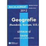 Bacalaureat  2012 Geografie( Romania, Europa,U.E) Sinteze si Teste ( Enunturi si rezolvari)