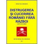 Distrugerea si cucerirea Romaniei fara razboi, vol. 1