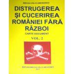 Distrugerea si cucerirea Romaniei fara razboi. Vol. 2