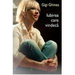 Iubirea care ne vindeca ( Gigi Ghinea)