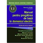 Manual pentru pregătirea de bază în domeniul electric. Şcoală profesională, anul I + 1/2 II