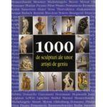 1000 sculpturi ale unor artisti de geniu