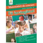 Matematica de concurs clasele III-IV. Fii invingator !