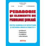Pedagogie si elemente de psihologie scolara pentru examenele de definitivare si obtinerea gradului didactic II (profesori, institutori, invatatori, educatoare)