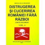 Distrugerea si cucerirea Romaniei fara razboi. Vol. 4