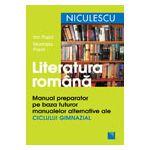 Literatura română. Manual preparator pe baza tuturor manualelor alternative ale ciclului gimnazial