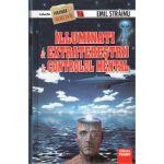 Iluminati - Extraterestrii - Controlul Mental. Stranger secret files nr.16