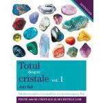 Totul despre cristale vol. 1 Ghidul complet al cristalelor şi întrebuinţarea lor