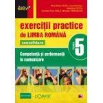 EXERCITII PRACTICE DE LIMBA ROMANA CONSOLIDARE 2013. COMPETENTA SI PERFORMANTA IN COMUNICARE. CLASA A V-A