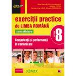 EXERCITII PRACTICE DE LIMBA ROMANA CONSOLIDARE 2013. COMPETENTA SI PERFORMANTA IN COMUNICARE. CLASA A VIII-A