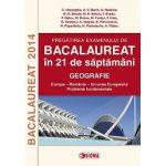 BACALAUREAT 2014 GEOGRAFIE - Pregatirea examenului in 21 de saptamani