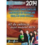 BACALAUREAT 2014 - EVALUAREA COMPETENTELOR LINGVISTICE DE COMUNICARE ORALA IN LIMBA ROMANA. 60 DE SUBIECTE DUPA MODELUL MEN