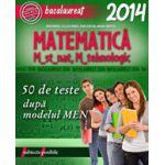 BACALAUREAT 2014 MATEMATICA M_STIINTELE_NATATURII - M_TEHNOLOGIC - 50 DE TESTE DUPA MODELUL MEN