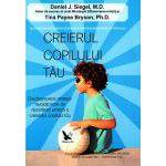 Creierul copilului tău - 12 strategii revoluţionare de dezvoltare unitară a creierului copilului tău