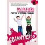 GRAMATICA. FISE DE LUCRU PENTRU CLASA A V-A (CU ITEMI SI TESTE DE EVALUARE)