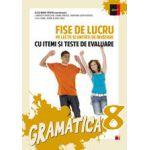 GRAMATICA. FISE DE LUCRU PENTRU CLASA A VIII-A (CU ITEMI SI TESTE DE EVALUARE)