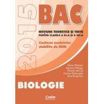 BACALAUREAT 2015 BIOLOGIE - Notiuni teoretice si teste pentru clasele a XI-a si a XII-a