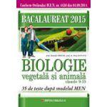 BACALAUREAT 2015. BIOLOGIE VEGETALA SI ANIMALA. CLASELE IX-X. 35 DE TESTE DUPA MODELUL MEN