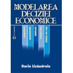 Modelarea deciziei economice. Concepte, algoritmi, analize, probleme și studii de caz