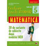 TESTE DE EVALUARE FINALA STANDARD. CLASA A V-A. MATEMATICA (30 DE VARIANTE DE SUBIECTE DUPA MODELUL MEN)