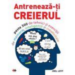 Antrenează-ţi creierul Peste 300 de tehnici şi exerciţii de memorie, inteligenţă şi creativitate