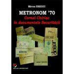 METRONOM '70. Cornel CHIRIAC in documentele Securitatii