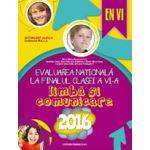EVALUAREA NATIONALA 2016 LA FINALUL CLASEI A VI-A. LIMBA SI COMUNICARE