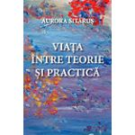 Viata Intre Teorie si Practica- Aurora Sitarus