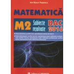 BACALAUREAT 2016 Matematica M2. Subiecte rezolvate.