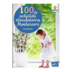 100 de activitati stimulatoare Montessori (Copii 1-5 ani)