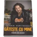 Gateste cu mine - Retete de acasa- Florin Dumitrescu