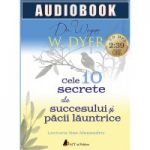 Cele 10 secrete ale succesului și păcii lăuntrice; Dr. Wayne W. Dyer; audiobook (CD MP3)