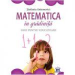 Matematica in gradinita - Ghid pentru educatoare- Stefania Antonovici