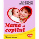 Mama si copilul. Editia a VI-a (revizuita) EMIL CAPRARU, HERTA CAPRARU