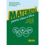 Matematică pentru clasa a VII-a. Exerciții. Probleme. Teste