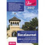 PREGĂTIREA EXAMENULUI DE BACALAUREAT ÎN 30 DE SĂPTAMÂNI LA LIMBA ŞI LITERATURA ROMÂNĂ, profil umanist 2017