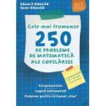 Cele mai frumoase 250 de probleme de Matematica ale copilariei