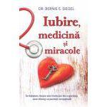 Iubire, medicină şi miracole Învăţăminte despre autovindecare din experienţa unui chirurg cu pacienţi excepţionali