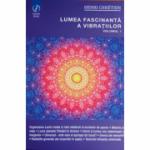Lumea fascinanta a vibratiilor volumul 1