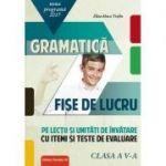 Gramatică - Fișe de lucru 2017 (pe lecții și unități de învățare cu itemi și teste de evaluare) - Clasa a V-a (Noua Programa 2017-2018 )